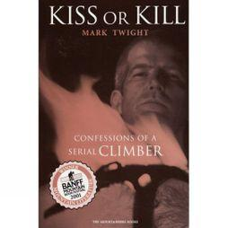 The Mountaineers Kiss or Kill: Confessions of a Serial Climber No Colour