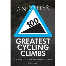 Frances Lincoln Another 100 Greatest Cycling Climbs: A Road Cyclist's Guide to Britain's Hills No Colour