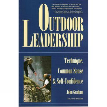 Outdoor Leadership: Technique, Common Sense and Self-Confidence