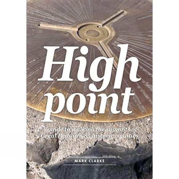 High Point: A Guide to Walking the Summits of Great Britain's Historic Counties
