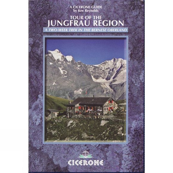 Cicerone Tour of the Jungfrau Region: A Two-Week Trek in the Bernese Oberland No Colour