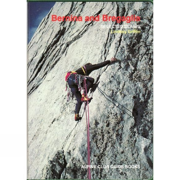 Bernina and Bregaglia: Selected Climbs