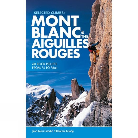 Mont Blanc and the Aiguilles Rouges: Selected Climbs