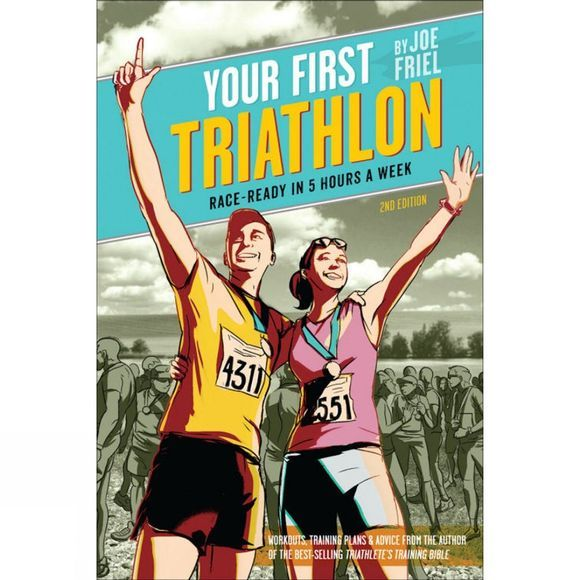 Velo Press Your First Triathlon: Race-ready in five hours a week No Colour