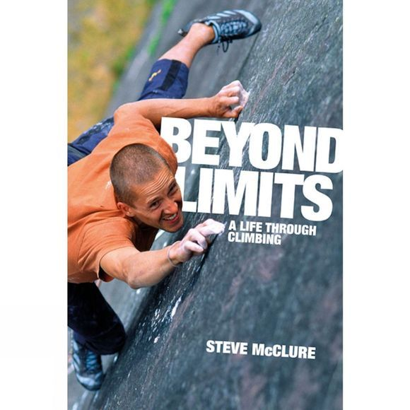 Vertebrate Publishing Steve McClure: Beyond Limits: A Life Through Climbing 1st Edition, November 2014