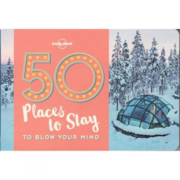 Lonely Planet 50 Places To Stay To Blow Your Mind 1st ed, May 2017