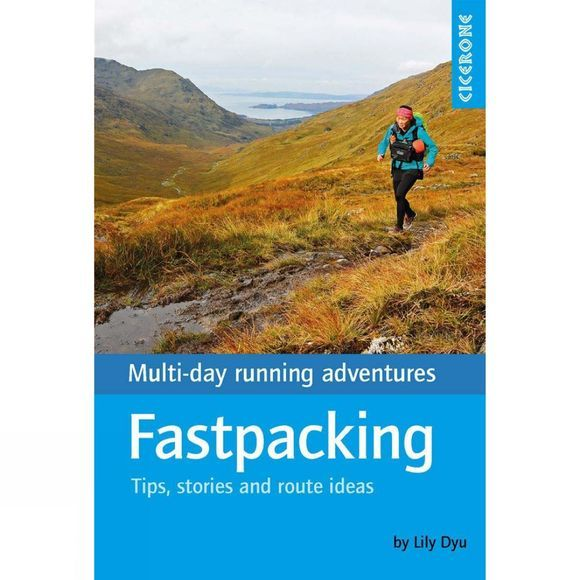 Cicerone Fastpacking - Multi-day running adventures: tips, stories and route ideas 1st ed, October 2018